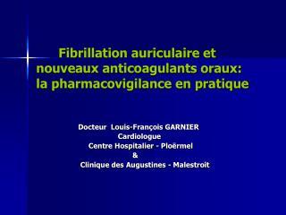 Fibrillation auriculaire et nouveaux anticoagulants oraux: la pharmacovigilance en pratique