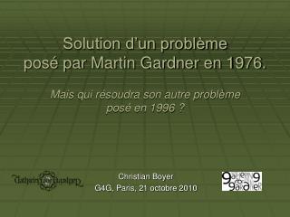 Solution d un probl me pos  par Martin Gardner en 1976.  Mais qui r soudra son autre probl me pos  en 1996
