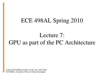 ECE 498AL Spring 2010 Lecture 7:  GPU as part of the PC Architecture