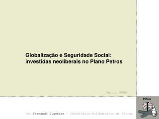 Globalização e Seguridade Social: investidas neoliberais no Plano Petros