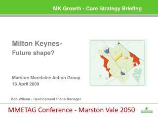 Milton Keynes- Future shape?  Marston Moretaine Action Group 18 April 2009