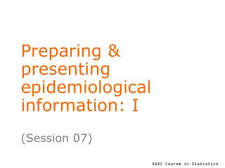 Preparing & presenting epidemiological information: I
