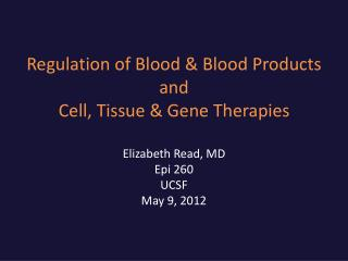 Regulation of Blood & Blood Products  and Cell, Tissue & Gene Therapies