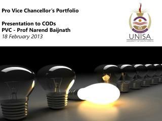 Pro Vice Chancellor's Portfolio  Presentation to CODs PVC - Prof Narend Baijnath 18 February 2013