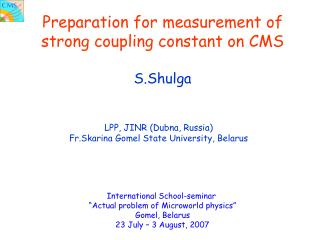 Preparation for measurement of strong coupling constant on CMS S.Shulga