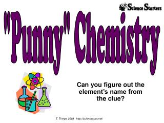 Can you figure out the element�s name from the clue?