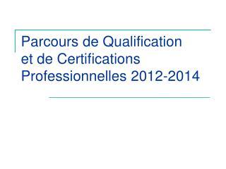 Parcours de Qualification  et de Certifications Professionnelles 2012-2014