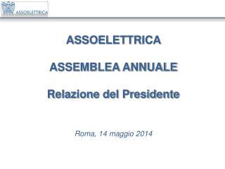 ASSOELETTRICA  ASSEMBLEA ANNUALE Relazione del Presidente Roma, 14 maggio 2014