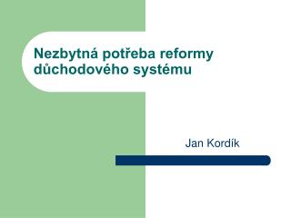 Nezbytná potřeba reformy důchodového systému