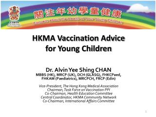 HKMA Vaccination Advice for Young Children Dr. Alvin Yee Shing CHAN
