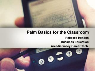 Palm Basics for the Classroom