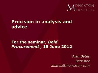 Precision in analysis and advice For the seminar,  Bold Procurement  , 15 June 2012