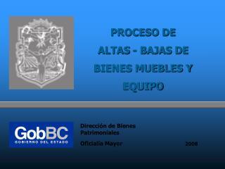 PROCESO DE  ALTAS - BAJAS DE BIENES MUEBLES Y EQUIPO