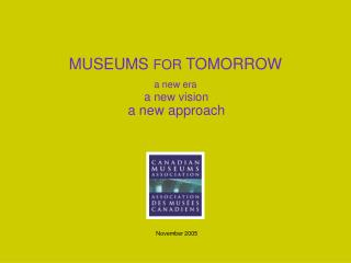 MUSEUMS  FOR  TOMORROW a new era a new vision a new approach