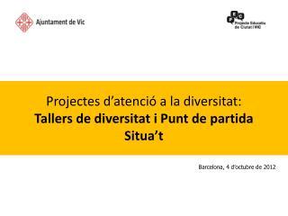 Projectes d'atenció a la diversitat:  Tallers de diversitat i Punt de partida Situa't