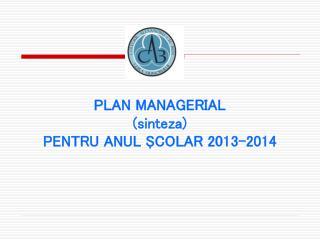 PLAN MANAGERIAL (sinteza) PENTRU ANUL ŞCOLAR 201 3 –201 4