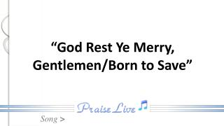 """God Rest Ye Merry, Gentlemen/Born to Save"""