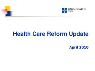 Health Care Reform Update April 2010