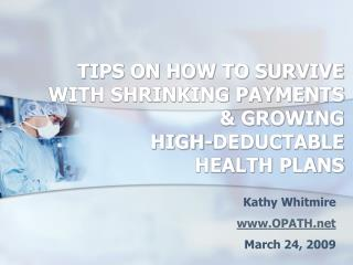 TIPS ON HOW TO SURVIVE  WITH SHRINKING PAYMENTS & GROWING  HIGH-DEDUCTABLE  HEALTH PLANS