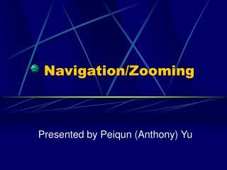 Navigation/Zooming