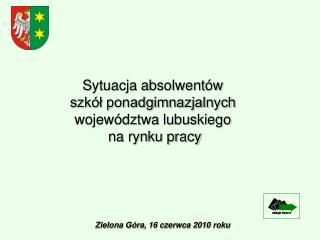 Sytuacja absolwentów  szkół ponadgimnazjalnych  województwa lubuskiego  na rynku pracy