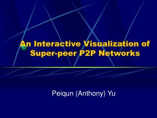 An Interactive Visualization of Super-peer P2P Networks