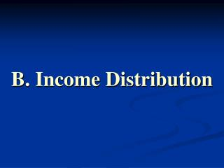 B. Income Distribution