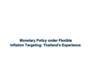 Monetary Policy under Flexible  Inflation Targeting: Thailand's Experience