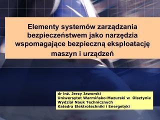 dr inż. Jerzy Jaworski Uniwersytet Warmińsko-Mazurski w  Olsztynie Wydział Nauk Technicznych