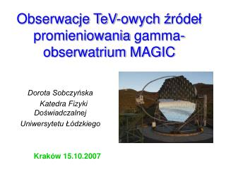 Obserwacje TeV - owych  ź r ó de ł  promieniowania  gamma- obserwatrium MAGIC