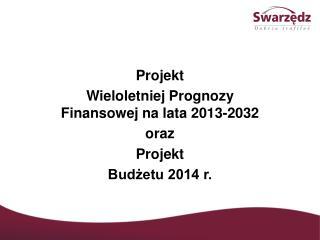 Projekt  Wieloletniej Prognozy Finansowej na lata 2013-2032 oraz  Projekt  Budżetu 2014 r.