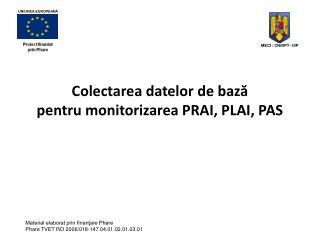 Colectarea datelor de bază pentru monitorizarea PRAI, PLAI, PAS
