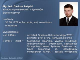 Mgr inż. Dariusz Załęski Katedra Optoelektroniki i Systemów  Elektronicznych Urodzony: