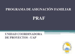 PROGRAMA DE ASIGNACIÓN FAMILIAR - PRAF