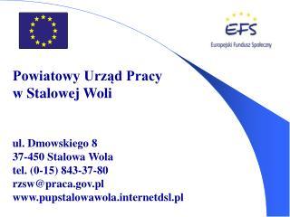 Powiatowy Urząd Pracy w Stalowej Woli ul. Dmowskiego 8 37-450 Stalowa Wola tel. (0-15) 843-37-80