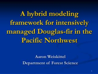 A hybrid modeling framework for intensively managed Douglas-fir in the Pacific Northwest