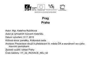Prag Praha Autor: Mgr. Kateřina Růžičková Autor je výhradním tvůrcem materiálu.