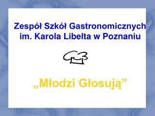 """Zespół Szkół Gastronomicznych im. Karola Libelta w Poznaniu """"Młodzi Głosują"""""""