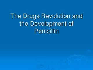 The Drugs Revolution and the Development of Penicillin