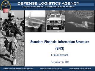 Standard Financial Information Structure (SFIS) by Bob Hammond  November 15, 2011