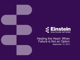 Healing the Heart: When Failure is Not an Option September 12, 2013