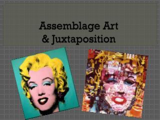 Assemblage Art  & Juxtaposition