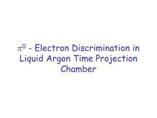  0  - Electron Discrimination in Liquid Argon Time Projection Chamber
