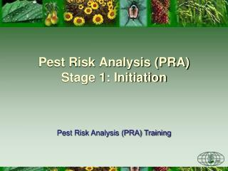 Pest Risk Analysis (PRA) Stage 1: Initiation