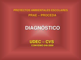 PROYECTOS AMBIENTALES ESCOLARES PRAE – PROCEDA  DIAGNÓSTICO                     UDEC – CVS