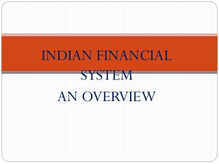 INDIAN FINANCIAL SYSTEM AN OVERVIEW