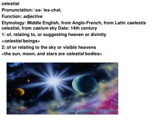 celestial Pronunciation: \s?-?les-ch?l,  Function:  adjective