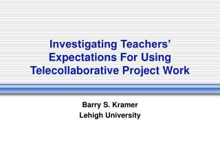 Investigating Teachers' Expectations For Using Telecollaborative Project Work
