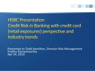Presented to Todd Hamilton, Director Risk Management Prabhu Ramamoorthy Apr 24, 2010