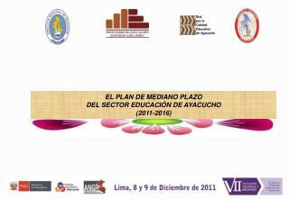 EL PLAN DE MEDIANO PLAZO DEL SECTOR EDUCACIÓN DE AYACUCHO (2011-2016)